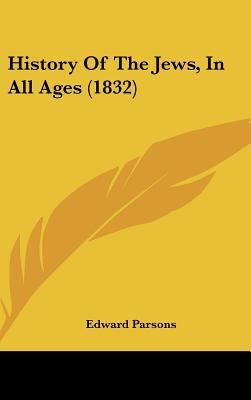History Of The Jews, In All Ages (1832) written by Edward Parsons