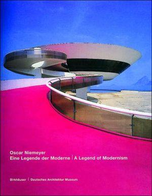 Oscar Niemeyer: A Legend of Modernism book written by Deutsches Architecktur Museum