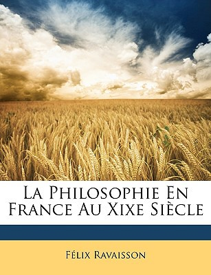 La Philosophie En France Au Xixe Siecle book written by Ravaisson, Flix