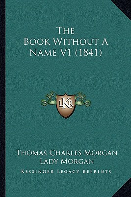 The Book Without a Name V1 (1841) written by Morgan, Thomas Charles , Morgan, Lady