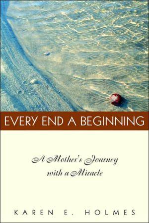 Every End a Beginning book written by Karen Holmes
