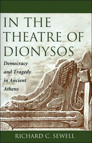 In the Theatre of Dionysos: Democracy and Tragedy in Ancient Athens book written by Richard C. Sewell