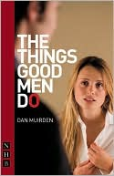 The Things Good Men Do book written by Dan Muirden