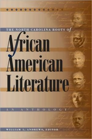 The North Carolina Roots of African American Literature: An Anthology book written by William L. (ed.) Andrews