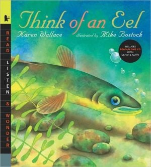 Think of an Eel: Read, Listen, & Wonder book written by Karen Wallace