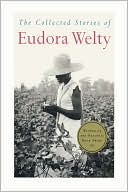 The Collected Stories of Eudora Welty book written by Eudora Welty