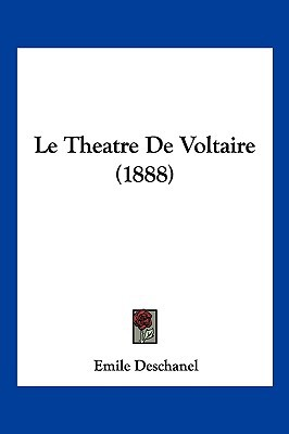 Le Theatre de Voltaire (1888) written by Deschanel, Emile