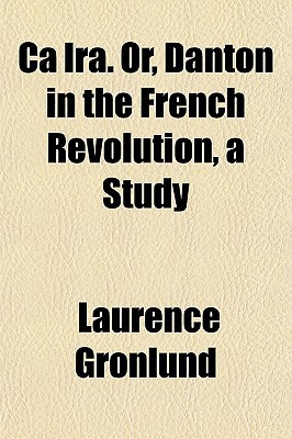 A IRA. Or, Danton in the French Revolution, a Study written by Gronlund, Laurence