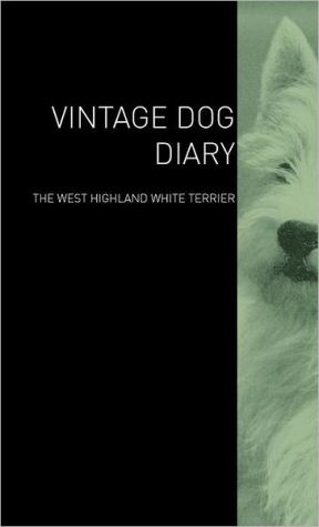 The Vintage Dog Diary - The West Highland White Terrier book written by Various