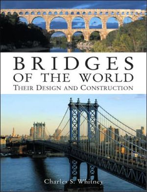 Bridges of the World: Their Design and Construction book written by Charles S. Whitney