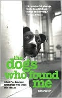Dogs Who Found Me: What I've Learned from Pets Who Were Left Behind written by Ken Foster