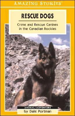 Rescue Dogs: Crime and Rescue Canines in the Canadian Rockies book written by Dale Portman, Lori Burwash