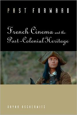 Past Forward: French Cinema and the Post-Colonial Heritage book written by Dayna Oscherwitz