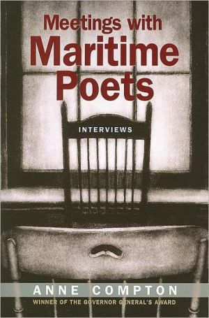 Meetings with Maritime Poets: Interviews book written by Anne Compton