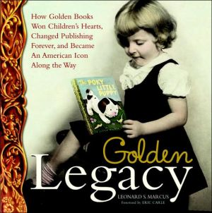 Golden Legacy: How Golden Books Won Children's Hearts, Changed Publishing Forever, and Became an American Icon Along the Way book written by Leonard S. Marcus