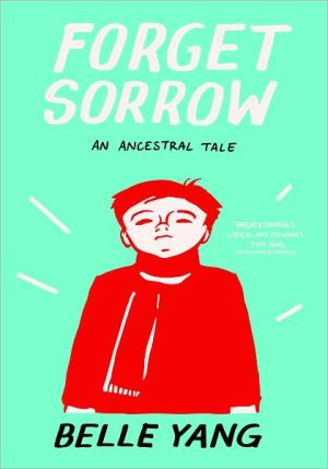 Forget Sorrow: An Ancestral Tale book written by Belle Yang