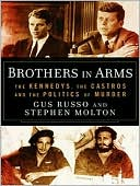 Brothers in Arms: The Kennedys, the Castros, and the Politics of Murder book written by Gus Russo