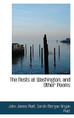 The Nests at Washington, and Other Poems book written by Piatt, John James