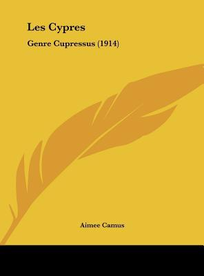 Les Cypres: Genre Cupressus (1914) written by Camus, Aimee