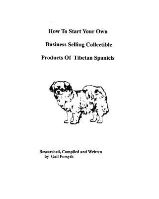 How to Start Your Own Business Selling Collectible Products of Tibetan Spaniels book written by Gail Forsyth