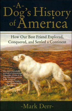 A Dog's History of America: How Our Best Friend Explored, Conquered, and Settled a Continent book written by Mark Derr
