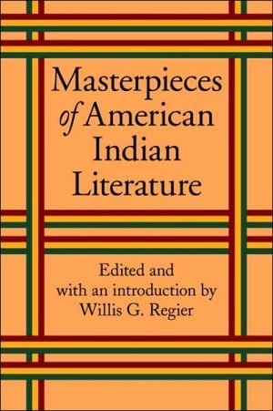 Masterpieces of American Indian Literature book written by Willis Goth Regier