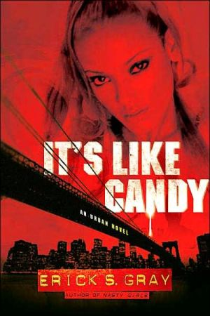 It's Like Candy: An Urban Novel book written by Erick S. Gray