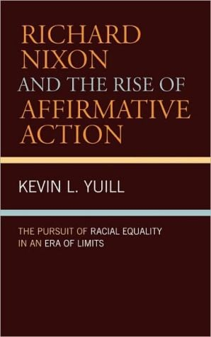 Richard Nixon and the Rise of Affirmative Action: The Pursuit of Racial Equality in an Era of Limits book written by Kevin Yuill