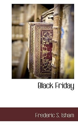 Black Friday book written by Isham, Frederic S.