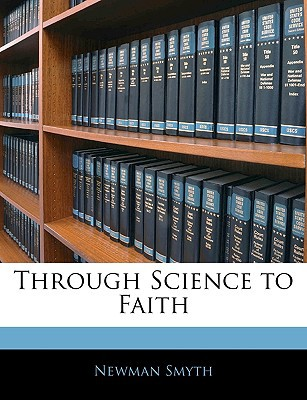 Through Science to Faith written by Newman Smyth