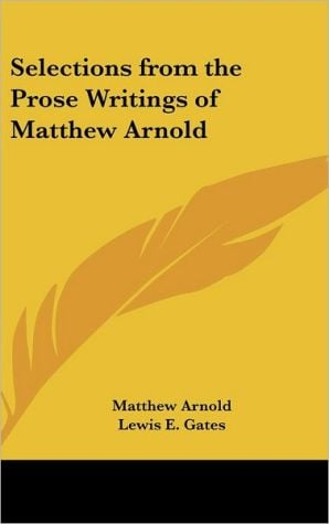 Selections from the Prose Writings of Matthew Arnold book written by Matthew Arnold