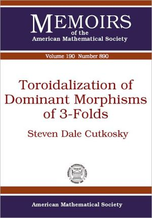 Toroidalization of Dominant Morphism of 3-Folds book written by Steven Dale Cutkosky