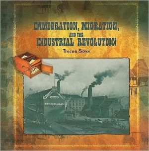 Immigration, Migration, and the Industrial Revolution book written by Tracee Sioux