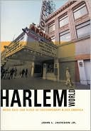Harlemworld: Doing Race and Class in Contemporary Black America book written by John L. Jackson