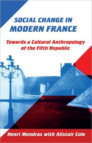 Social Change in Modern France: Towards a Cultural Anthropology of the Fifth Republic book written by Henri Mendras