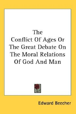 The Conflict of Ages or the Great Debate book written by Edward Beecher