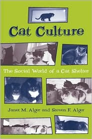 Cat Culture: The Social World of a Cat Shelter book written by Janet M. Alger