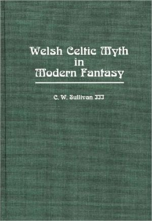 Welsh Celtic Myth In Modern Fantasy, Vol. 35 book written by C. W. Iii Sullivan