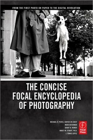 The Concise Focal Encyclopedia of Photography: From the First Photo on Paper to the Digital Revolution book written by Elsevier Science