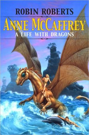 Anne McCaffrey: A Life with Dragons book written by Robin Roberts