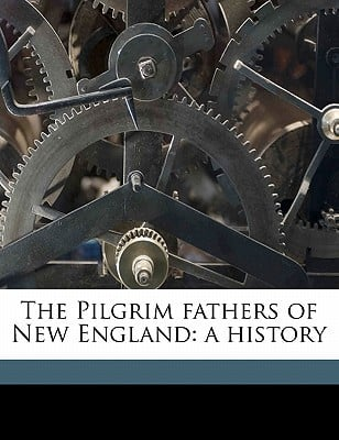The Pilgrim Fathers of New England: A History written by Martyn, W. Carlos 1841