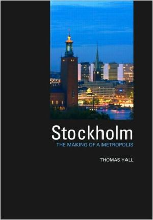 Stockholm: The Making of a Metropolis book written by Thomas Hall