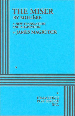 The Miser by Moliere: A New Translation and Adaptation book written by James Magruder