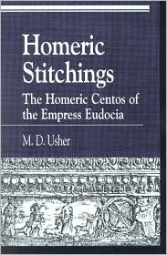Homeric Stitchings (Greek Studies: Interdisciplinary Approaches Series): The Homeric Centos of the Empress Eudocia book written by M. D. Usher
