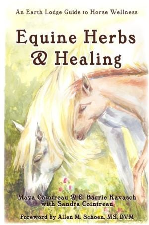 Equine Herbs & Healing: An Earth Lodge Guide to Horse Wellness written by Maya Cointreau