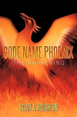 Code Name Phoenix: The Awakening written by Houghton, Scott A.