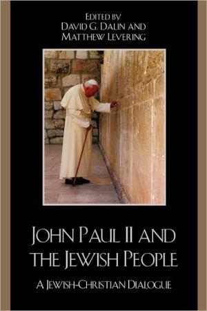 John Paul Ii And The Jewish People book written by David G. Dalin